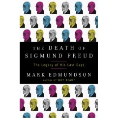 The Death of Sigmund Freud: the Legacy of his Last Days by Mark Edmundson